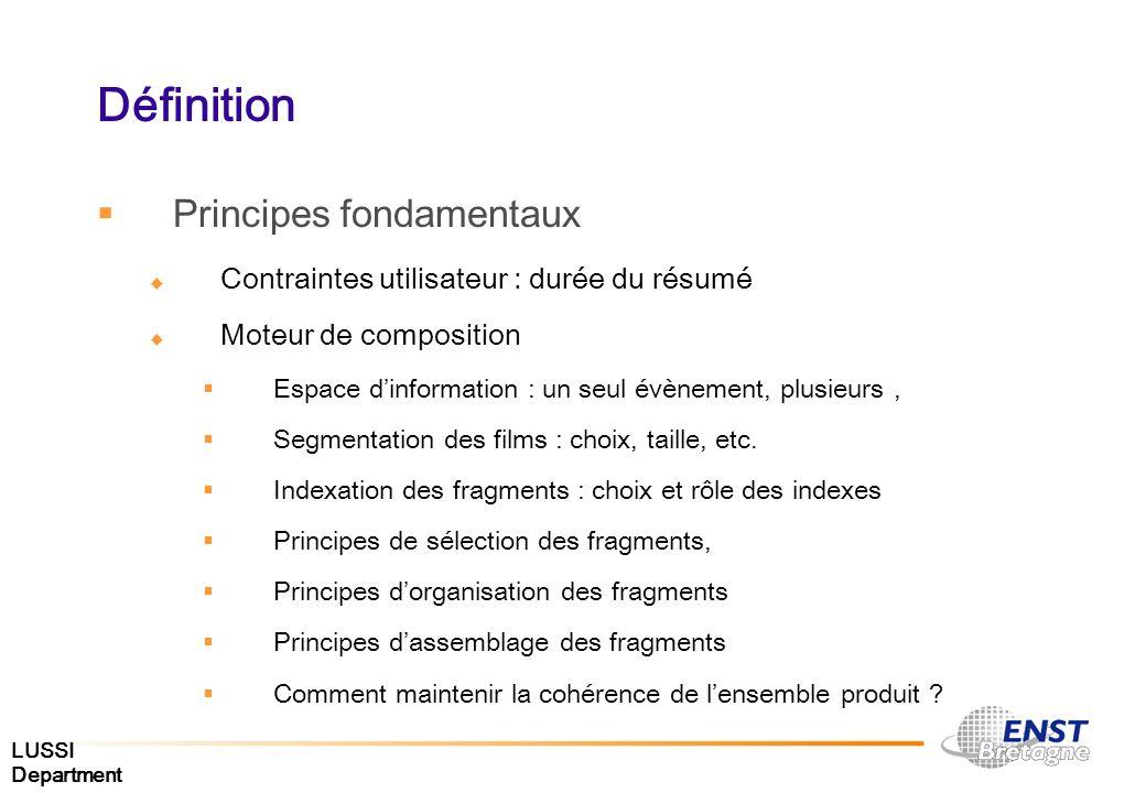 LUSSI Department Définition Principes fondamentaux Contraintes utilisateur : durée du résumé Moteur de composition Espace dinformation : un seul évène