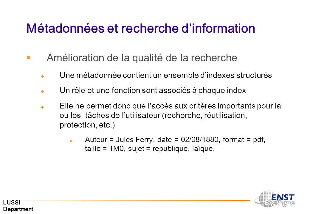 LUSSI Department Métadonnées et recherche dinformation Amélioration de la qualité de la recherche Une métadonnée contient un ensemble dindexes structu