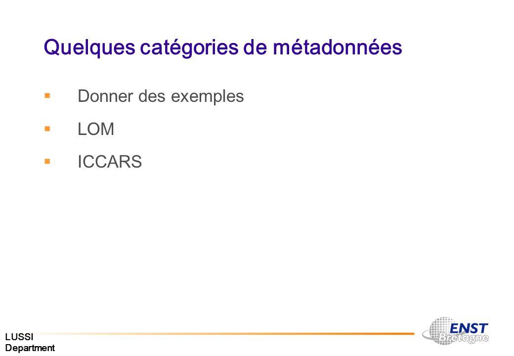 LUSSI Department Quelques catégories de métadonnées Donner des exemples LOM ICCARS