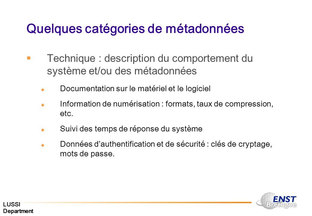 LUSSI Department Quelques catégories de métadonnées Technique : description du comportement du système et/ou des métadonnées Documentation sur le maté