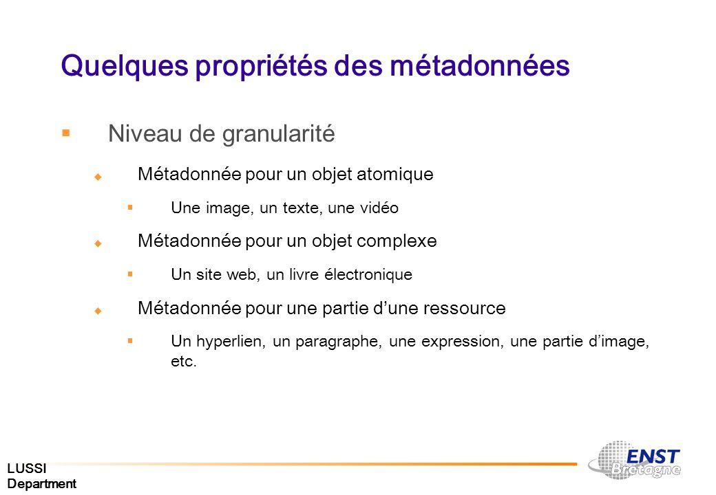 LUSSI Department Quelques propriétés des métadonnées Niveau de granularité Métadonnée pour un objet atomique Une image, un texte, une vidéo Métadonnée