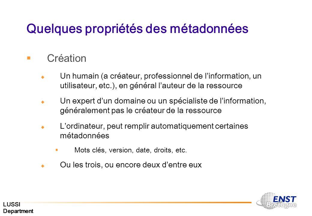 LUSSI Department Quelques propriétés des métadonnées Création Un humain (a créateur, professionnel de linformation, un utilisateur, etc.), en général