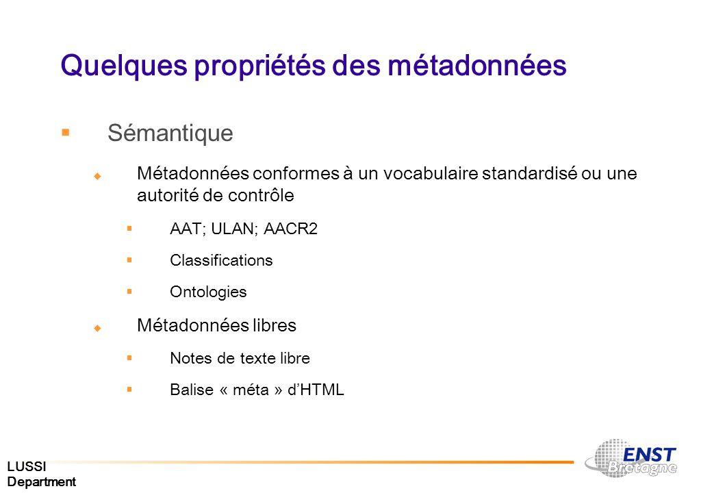 LUSSI Department Quelques propriétés des métadonnées Sémantique Métadonnées conformes à un vocabulaire standardisé ou une autorité de contrôle AAT; UL