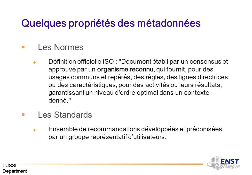 LUSSI Department Quelques propriétés des métadonnées Les Normes Définition officielle ISO :