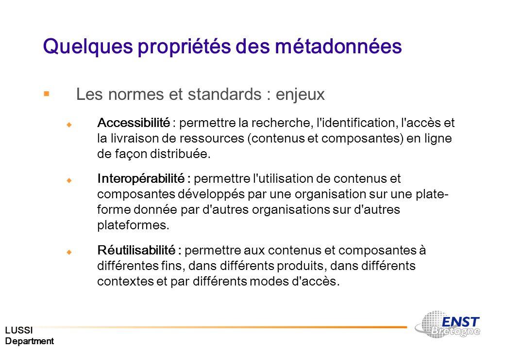 LUSSI Department Quelques propriétés des métadonnées Les normes et standards : enjeux Accessibilité : permettre la recherche, l'identification, l'accè