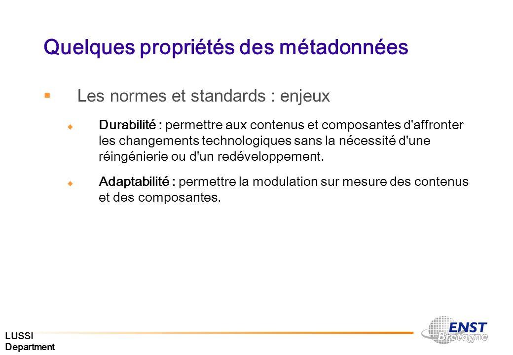 LUSSI Department Quelques propriétés des métadonnées Les normes et standards : enjeux Durabilité : permettre aux contenus et composantes d'affronter l