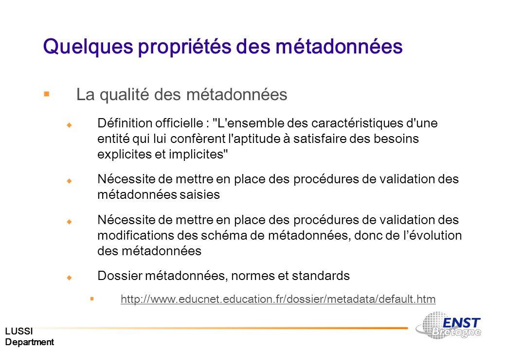 LUSSI Department Quelques propriétés des métadonnées La qualité des métadonnées Définition officielle :