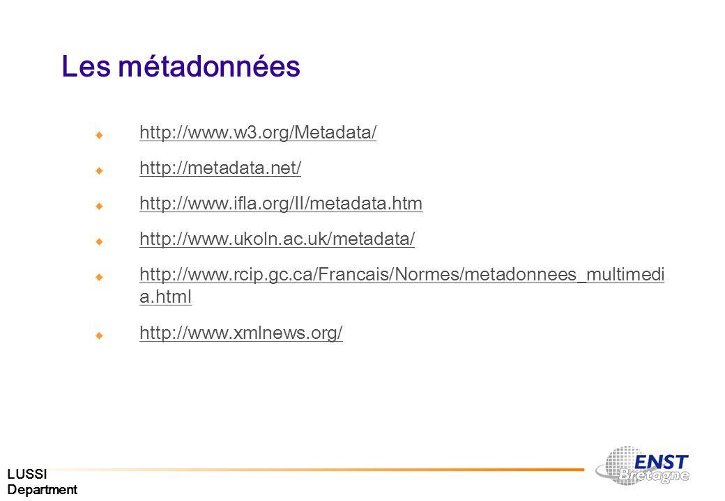 LUSSI Department Les métadonnées http://www.w3.org/Metadata/ http://metadata.net/ http://www.ifla.org/II/metadata.htm http://www.ukoln.ac.uk/metadata/