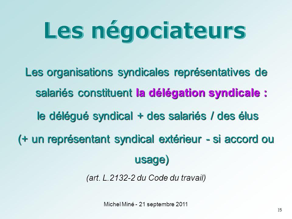 Les organisations syndicales représentatives de salariés constituent la délégation syndicale : le délégué syndical + des salariés / des élus le délégué syndical + des salariés / des élus (+ un représentant syndical extérieur - si accord ou usage) (art.