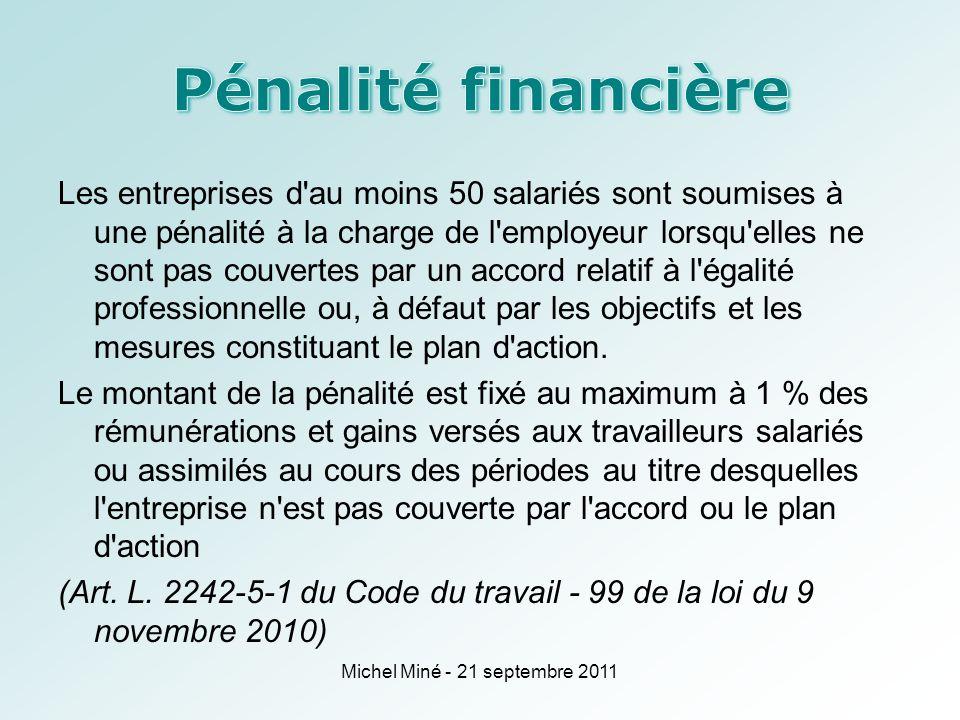 Les entreprises d au moins 50 salariés sont soumises à une pénalité à la charge de l employeur lorsqu elles ne sont pas couvertes par un accord relatif à l égalité professionnelle ou, à défaut par les objectifs et les mesures constituant le plan d action.