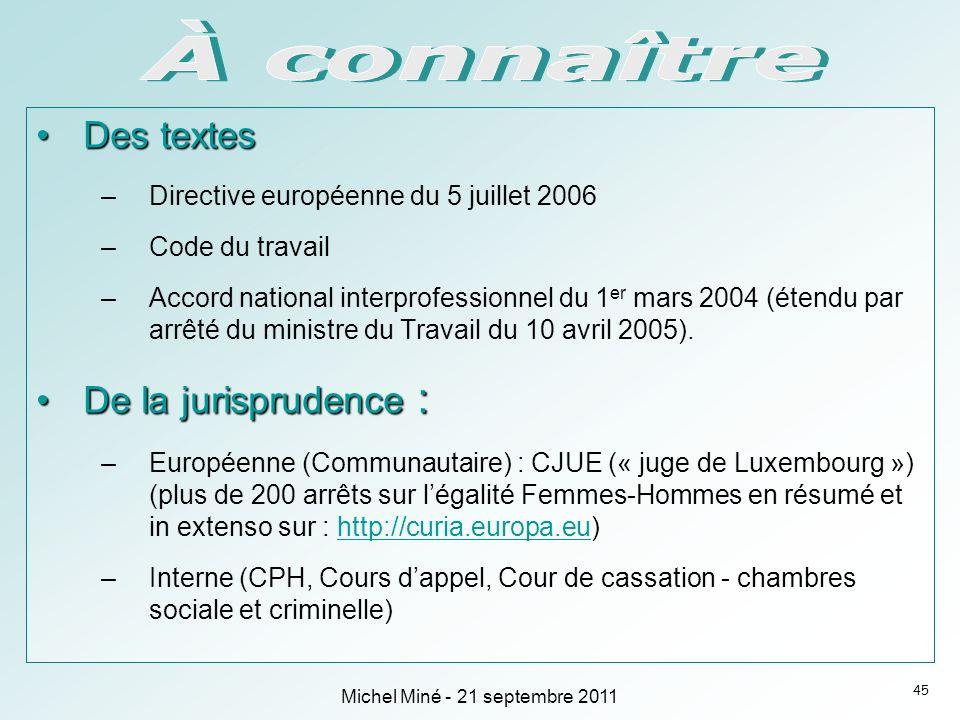 Des textesDes textes –Directive européenne du 5 juillet 2006 –Code du travail –Accord national interprofessionnel du 1 er mars 2004 (étendu par arrêté du ministre du Travail du 10 avril 2005).