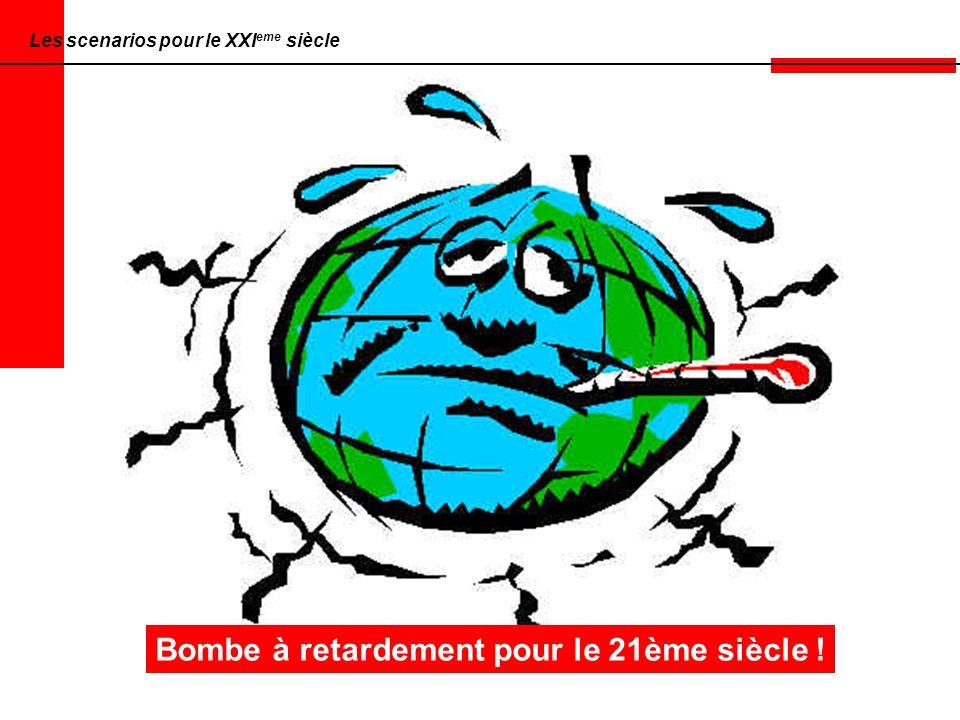 Les scenarios pour le XXI eme siècle Bombe à retardement pour le 21ème siècle !