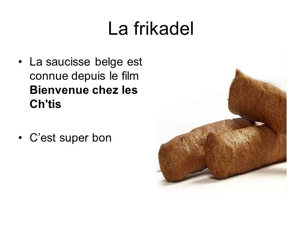 La frikadel La saucisse belge est connue depuis le film Bienvenue chez les Ch'tis Cest super bon
