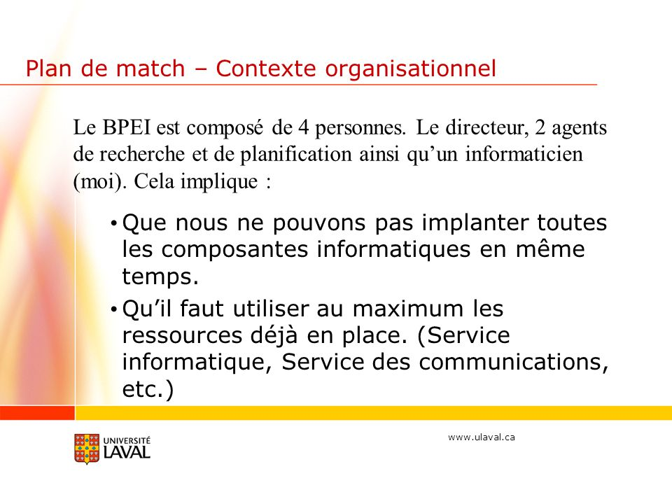 www.ulaval.ca Plan de match – Contexte organisationnel Que nous ne pouvons pas implanter toutes les composantes informatiques en même temps.