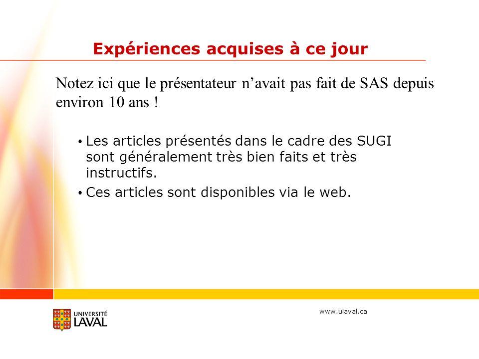 www.ulaval.ca Expériences acquises à ce jour Les articles présentés dans le cadre des SUGI sont généralement très bien faits et très instructifs.