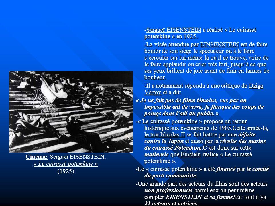 -Sergueï EISENSTEIN a réalisé « Le cuirassé potemkine » en 1925. -La visée attendue par EINSENSTEIN est de faire bondir de son siège le spectateur ou