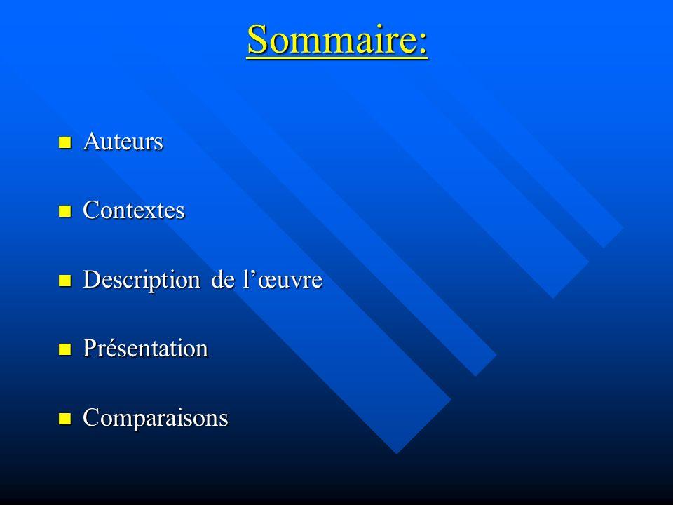 Sommaire: Auteurs Auteurs Contextes Contextes Description de lœuvre Description de lœuvre Présentation Présentation Comparaisons Comparaisons