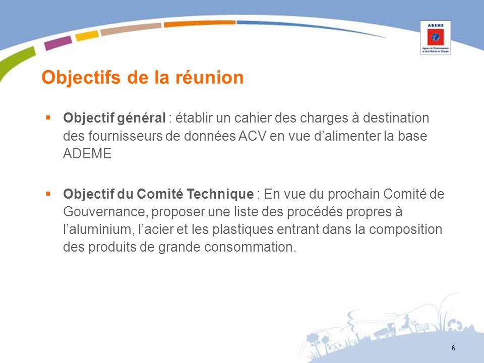 Objectifs de la réunion 6 Objectif général : établir un cahier des charges à destination des fournisseurs de données ACV en vue dalimenter la base ADE