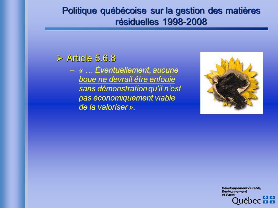 Politique québécoise sur la gestion des matières résiduelles 1998-2008 Article 5.6.8 Article 5.6.8 –« … Éventuellement, aucune boue ne devrait être en