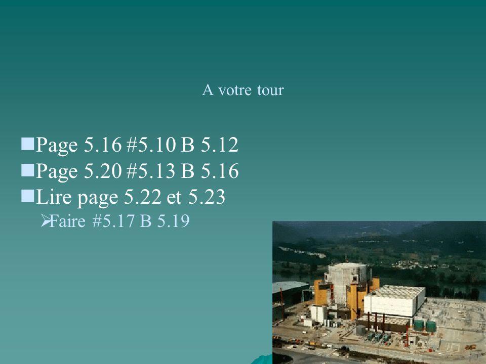 A votre tour Page 5.16 #5.10 B 5.12 Page 5.20 #5.13 B 5.16 Lire page 5.22 et 5.23 Faire #5.17 B 5.19