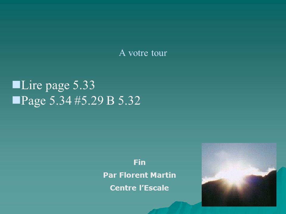 A votre tour Lire page 5.33 Page 5.34 #5.29 B 5.32 Fin Par Florent Martin Centre lEscale