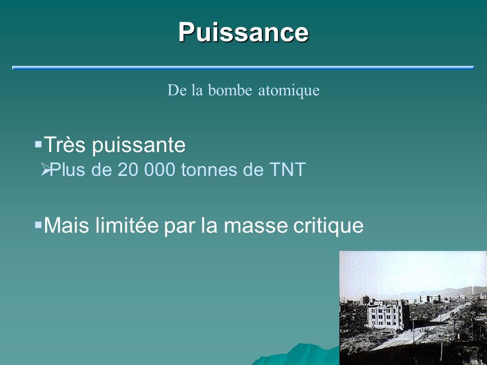 Puissance De la bombe atomique Très puissante Plus de 20 000 tonnes de TNT Mais limitée par la masse critique