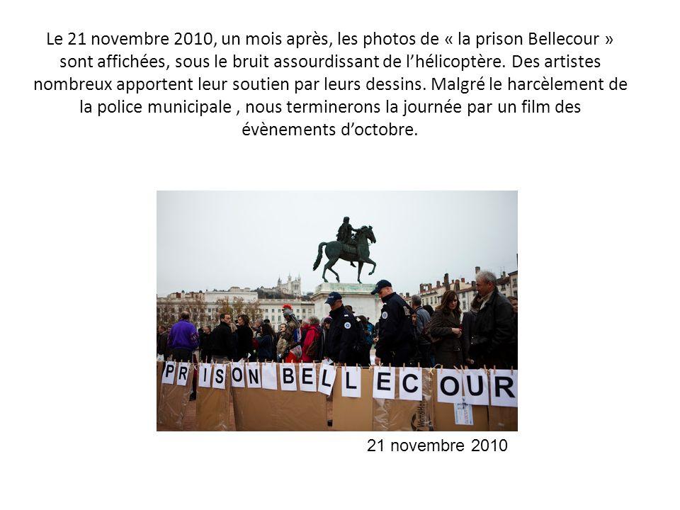 Le 21 novembre 2010, un mois après, les photos de « la prison Bellecour » sont affichées, sous le bruit assourdissant de lhélicoptère. Des artistes no