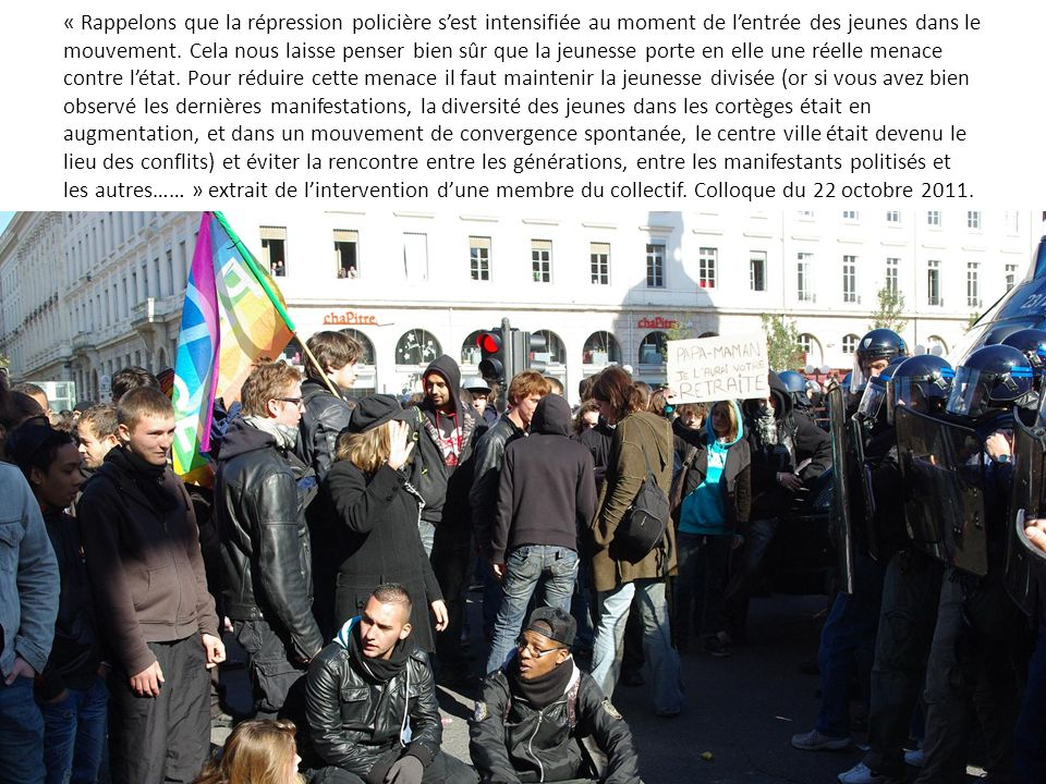« Rappelons que la répression policière sest intensifiée au moment de lentrée des jeunes dans le mouvement.