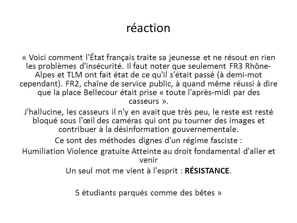 réaction « Voici comment l'État français traite sa jeunesse et ne résout en rien les problèmes d'insécurité. Il faut noter que seulement FR3 Rhône- Al