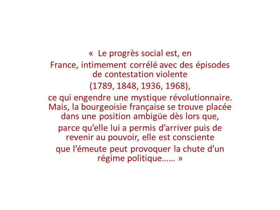 « Le progrès social est, en France, intimement corrélé avec des épisodes de contestation violente (1789, 1848, 1936, 1968), ce qui engendre une mystique révolutionnaire.