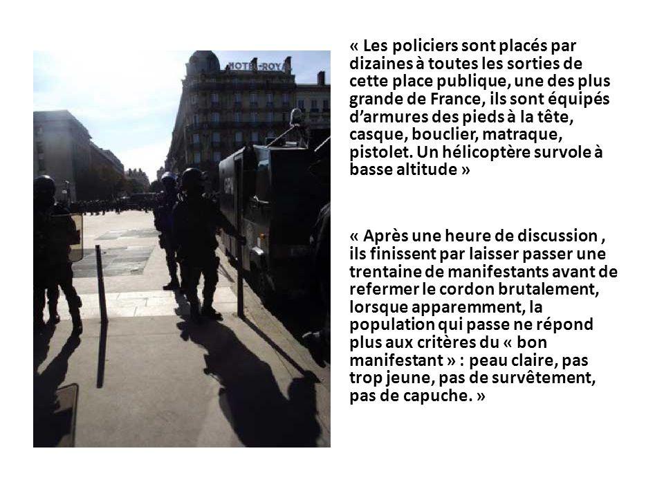 « Les policiers sont placés par dizaines à toutes les sorties de cette place publique, une des plus grande de France, ils sont équipés darmures des pi