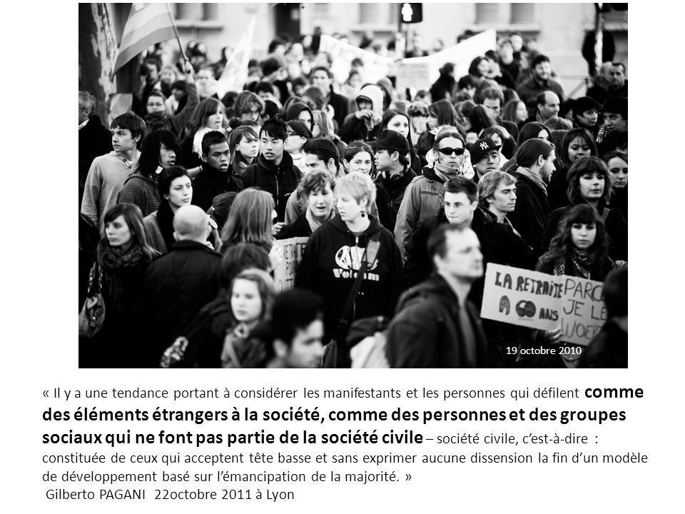 « Il y a une tendance portant à considérer les manifestants et les personnes qui défilent comme des éléments étrangers à la société, comme des personn
