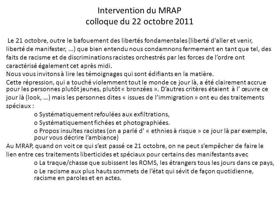 Intervention du MRAP colloque du 22 octobre 2011 Le 21 octobre, outre le bafouement des libertés fondamentales (liberté d'aller et venir, liberté de m