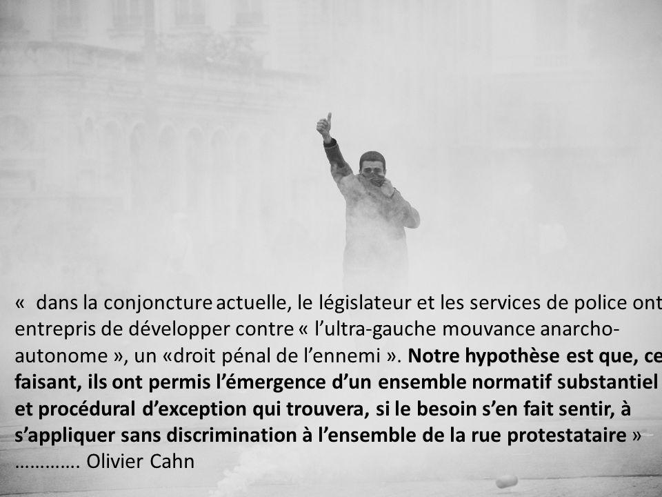 « dans la conjoncture actuelle, le législateur et les services de police ont entrepris de développer contre « lultra-gauche mouvance anarcho- autonome », un «droit pénal de lennemi ».