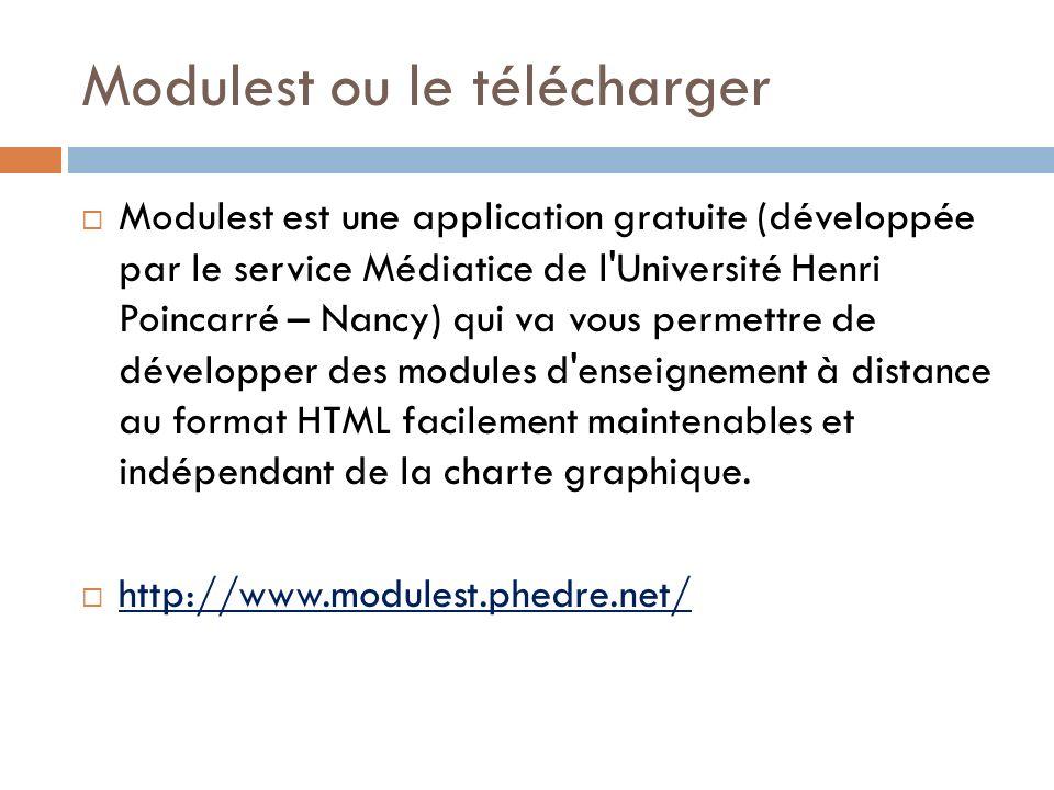 Modulest ou le télécharger Modulest est une application gratuite (développée par le service Médiatice de l Université Henri Poincarré – Nancy) qui va vous permettre de développer des modules d enseignement à distance au format HTML facilement maintenables et indépendant de la charte graphique.