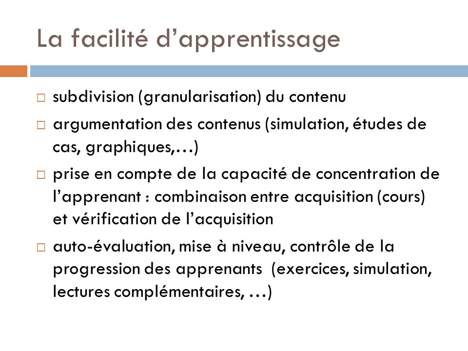 La facilité dapprentissage subdivision (granularisation) du contenu argumentation des contenus (simulation, études de cas, graphiques,…) prise en comp