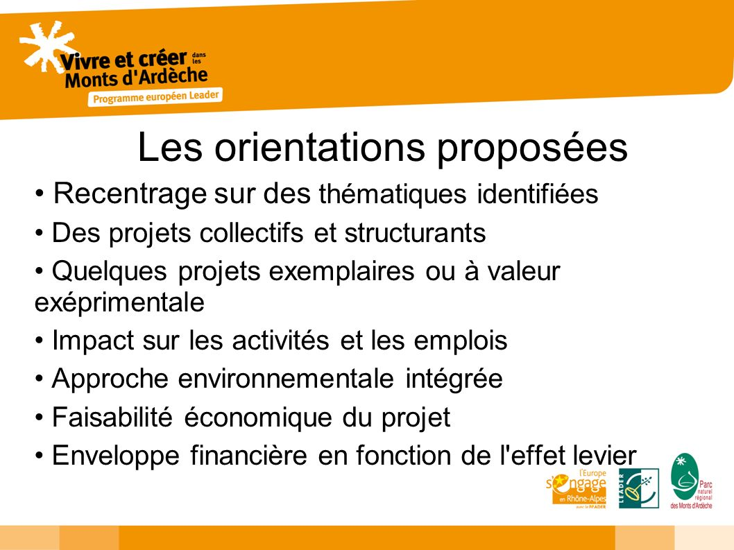 Les orientations proposées Recentrage sur des thématiques identifiées Des projets collectifs et structurants Quelques projets exemplaires ou à valeur