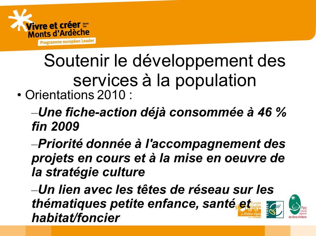 Soutenir le développement des services à la population Orientations 2010 : – Une fiche-action déjà consommée à 46 % fin 2009 – Priorité donnée à l'acc