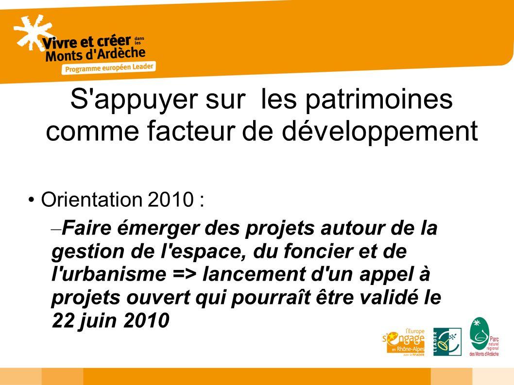 S'appuyer sur les patrimoines comme facteur de développement Orientation 2010 : – Faire émerger des projets autour de la gestion de l'espace, du fonci