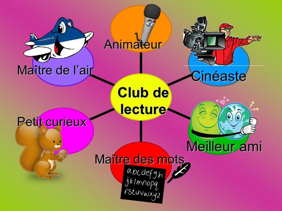 Meilleur ami Cinéaste Animateur Maître de lair Petit curieux Maître des mots Club de lecture