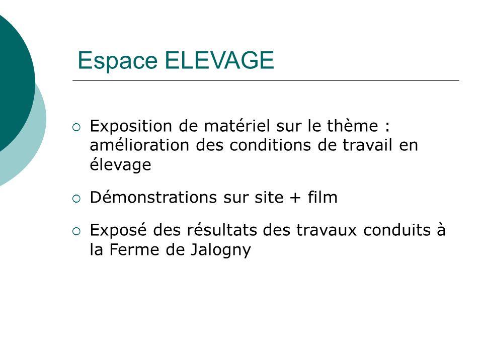 Espace ELEVAGE Exposition de matériel sur le thème : amélioration des conditions de travail en élevage Démonstrations sur site + film Exposé des résul