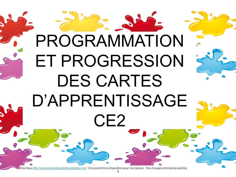 2 Elise Veux http://leremuemeningesdelise.eklablog.com/http://leremuemeningesdelise.eklablog.com 2 CE2 Programmation et progression des cartes dapprentissage enseignant :.............................