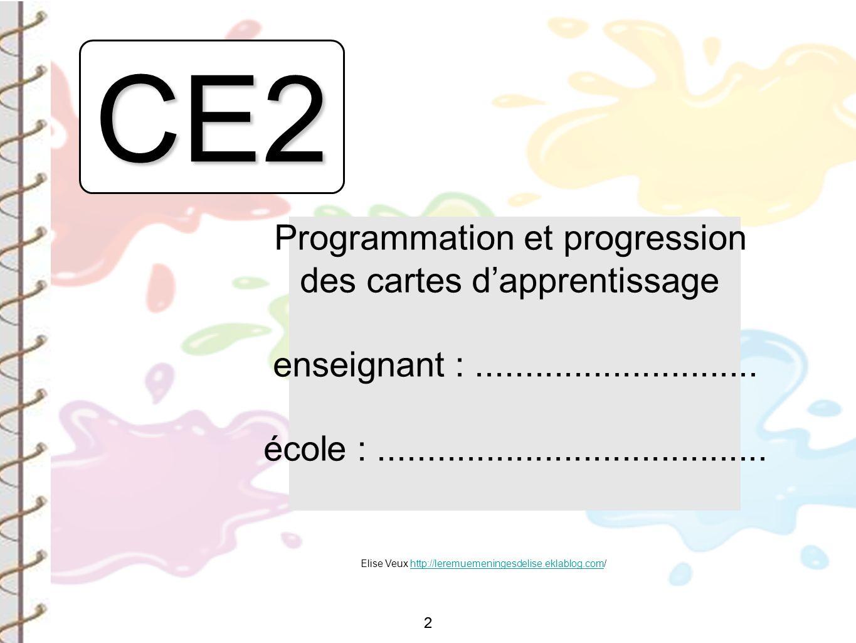 2 Elise Veux http://leremuemeningesdelise.eklablog.com/http://leremuemeningesdelise.eklablog.com 2 CE2 Programmation et progression des cartes dappren