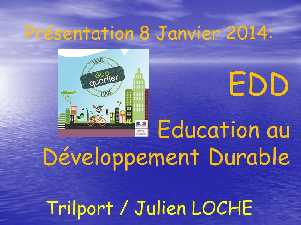 Présentation 8 Janvier 2014: EDD Education au Développement Durable Trilport / Julien LOCHE