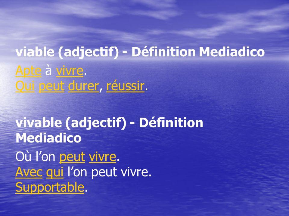 viable (adjectif) - Définition Mediadico ApteApte à vivre. Qui peut durer, réussir.vivre Quipeutdurerréussir vivable (adjectif) - Définition Mediadico