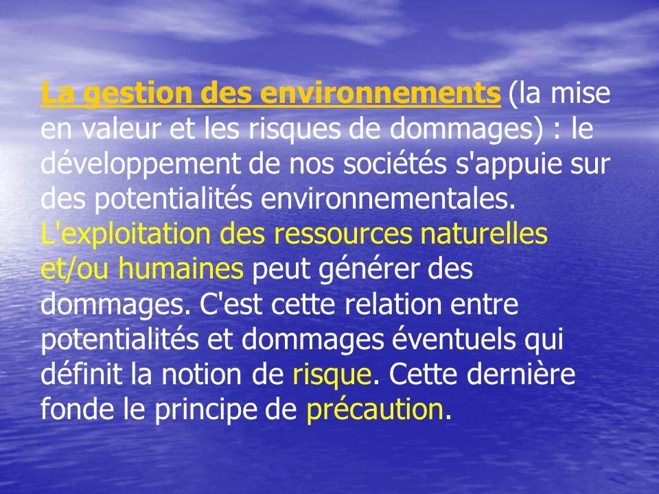 La gestion des environnementsLa gestion des environnements (la mise en valeur et les risques de dommages) : le développement de nos sociétés s'appuie
