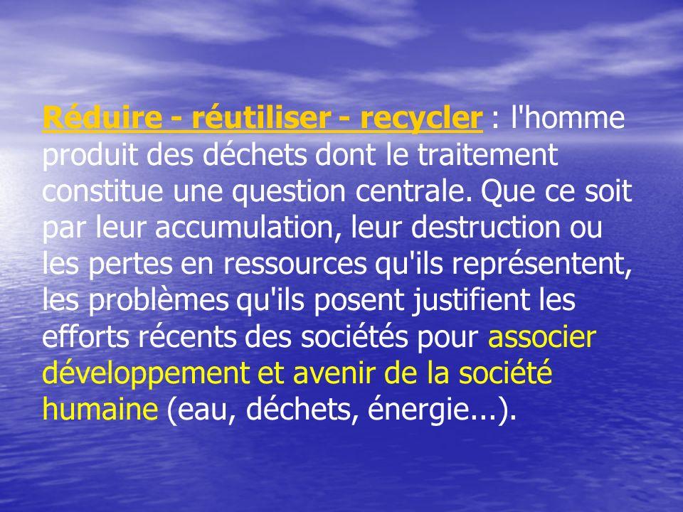 Réduire - réutiliser - recyclerRéduire - réutiliser - recycler : l'homme produit des déchets dont le traitement constitue une question centrale. Que c