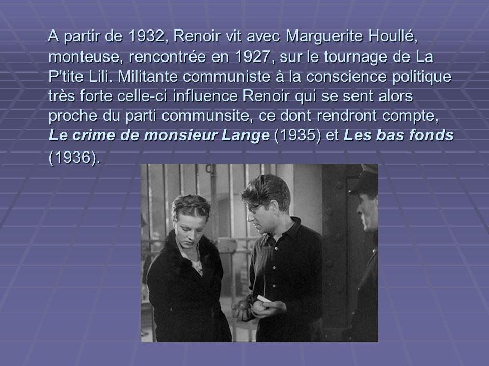 A partir de 1932, Renoir vit avec Marguerite Houllé, monteuse, rencontrée en 1927, sur le tournage de La P tite Lili.