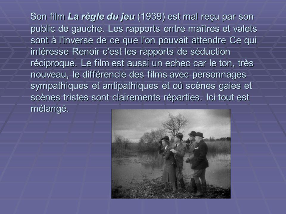 Son film La règle du jeu (1939) est mal reçu par son public de gauche.