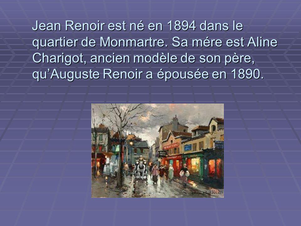 Jean Renoir est né en 1894 dans le quartier de Monmartre.